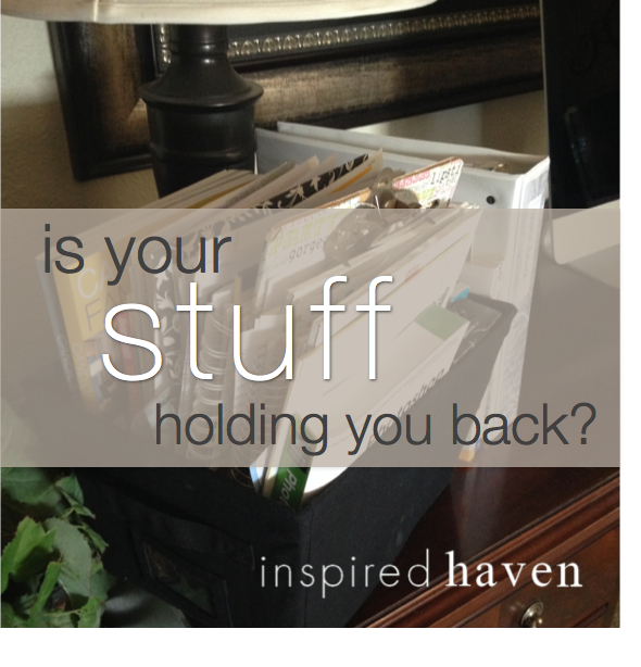 is your stuff holding you back? | Inspired Haven