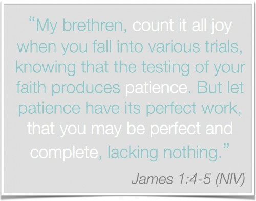 James 1:4-5 Let patience have its perfect work.