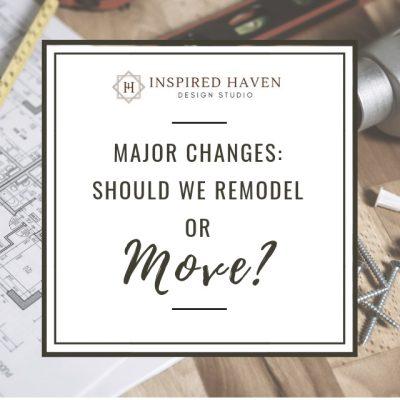 Major Changes: Should We Remodel or Move?