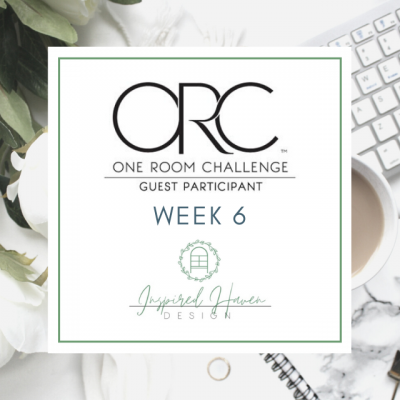 One Room Challenge, Week Six – Spring 2020